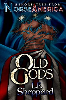 A Short Tale From Norse America: Old Gods by [L. E. Sheppard, Colin Taber]