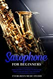 Saxophone for Beginners: Simple and Effective Techniques for Playing High Quality Songs and Music Using a Saxophone