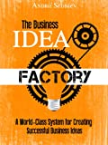 The Business Idea Factory: A World-Class System for Creating Successful Business Ideas (Magic of Public Speaking) (English Edition)