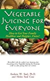Vegetable Juicing for Everyone: How to Get Your Family Healther and Happier, Faster! - Andrew W. Saul