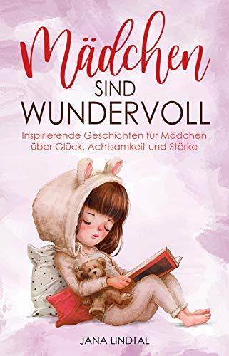 Mädchen sind wundervoll: Inspirierende Geschichten für Mädchen über Glück, Achtsamkeit und Stärke (Das sinnvolle Geschenk für Mädchen von 6 bis 10 Jahren)