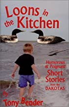 Loons in the Kitchen: Humorous & Poignant Short Stories from the Dakotas