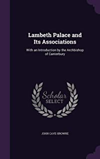 Lambeth Palace and Its Associations: With an Introduction by the Archbishop of Canterbury