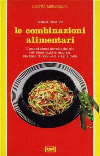Le combinazioni alimentari. L'associazione corretta dei cibi nell'alimentazione naturale