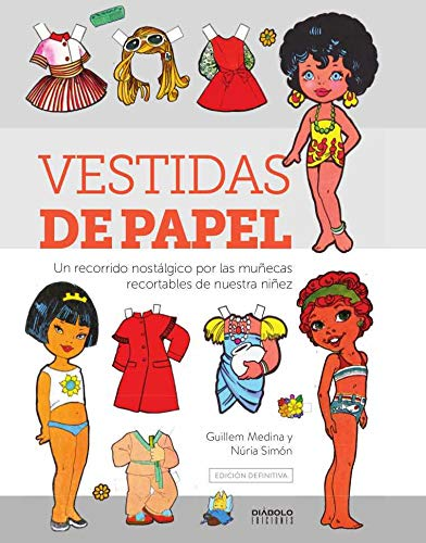 Vestidas De Papel. Edicion Definitiva(Un recorrido Nostalgico Por Las Muñecas Recortables De Nuestra niñez)