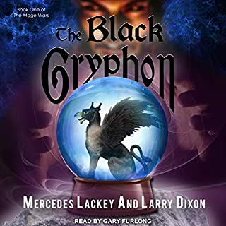 The Black Gryphon     Mage Wars Series, Book 1              By:                                                                                                                                 Mercedes Lackey,                                                                                        Larry Dixon                               Narrated by:                                                                                                                                 Gary Furlong                      Length: 12 hrs and 3 mins     157 ratings     Overall 4.8