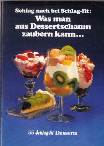 Schlag nach bei Schlag-fit: Was man aus Dessertschaum alles zaubern kann - 55 Schlag-fit Desserts