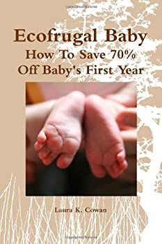 Image: Ecofrugal Baby: How To Save 70% Off Baby's First Year, by Laura Cowan (Author). Publisher: lulu.com (September 2, 2010)