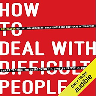 How to Deal with Difficult People     Smart Tactics for Overcoming the Problem People in Your Life              Written by:                                                                                                                                 Gill Hasson                               Narrated by:                                                                                                                                 Katy Carmichael                      Length: 4 hrs and 21 mins     43 ratings     Overall 3.9