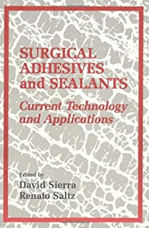 Surgical Adhesives & Sealants: urrent Technology and Applications: Current Technology and Applications