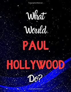 What would Paul Hollywood do?: Notebook/notebook/diary/journal perfect gift for all Paul Hollywood fans. | 80 black lined ...