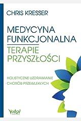 Medycyna funkcjonalna. Terapie przyszĹoĹci. Holistyczne uzdrawianie chorĂlb przewlekĹych - Kresser Chris [KSIÄĹťKA] Paperback