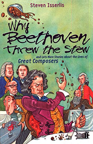 Why Beethoven Threw the Stew (And Lots More Stories about the Lives of Great Composers)