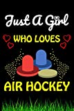 Just a Girl Who loves Air Hockey: Air Hockey Sports Lover Notebook/Journal For Cute Girls/Birthday Gift For Notebook For Christmas, Halloween And Thanksgiving Gift