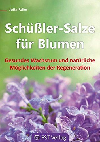Schüßler-Salze für Blumen: Gesundes Wachstum und natürliche Möglichkeiten der Regeneration