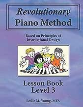 Revolutionary Piano Method: Lesson Book Level 3: Based on Principles of Instructional Design (Volume 3)