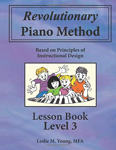 Revolutionary Piano Method: Lesson Book Level 3: Based on Principles of Instructional Design (Volume 3)