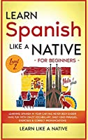 Learn Spanish Like a Native for Beginners - Level 2: Learning Spanish in Your Car Has Never Been Easier! Have Fun with Crazy Vocabulary, Daily Used Phrases, Exercises & Correct Pronunciations (Spanish Language Lessons)
