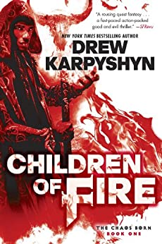 Children of Fire (The Chaos Born Book 1) by [Drew Karpyshyn]