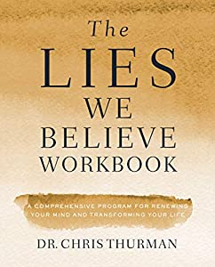 The Lies We Believe Workbook: A Comprehensive Program for Renewing Your Mind and Transforming Your Life