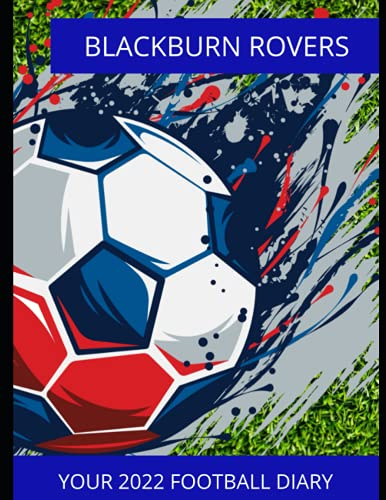 Blackburn Rovers: Your 2022 Football Diary, Blackburn Rovers FC, Blackburn Rovers Football Club, Blackburn Rovers Book