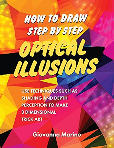 Compare Textbook Prices for How to Draw Step by Step Optical Illusions: Use Techniques Such As Shading And Depth Perception To Make 3 Dimensional Trick Art  ISBN 9798741416013 by Marino, Giovanna