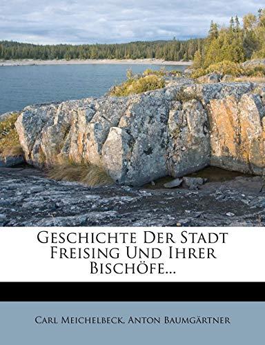 Geschichte Der Stadt Freising Und Ihrer Bischofe...