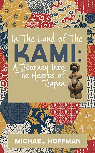 In The Land of the Kami: A Journey Into The Hearts of Japan