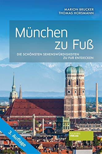 München zu Fuß: Die schönsten Sehenswürdigkeiten zu Fuß entdecken (3. akt. Auflage): Die schnsten Sehenswrdigkeiten zu Fu entdecken