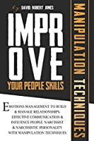 Improve Your People Skills: Emotions Management to Build and Manage Relationships. Effective Communication and Influence People. Narcissist and Narcissistic Personality with Manipulation Techniques.