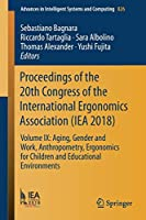 Proceedings of the 20th Congress of the International Ergonomics Association (IEA 2018): Volume IX: Aging, Gender and Work, Anthropometry, Ergonomics for Children and Educational Environments (Advances in Intelligent Systems and Computing (826))