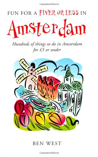 Fun for a Fiver or Less in Amsterdam: Hundreds of Things to Do in Amsterdam for 5 or Under