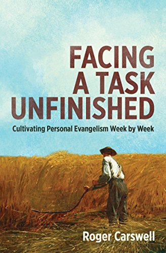 Facing a Task Unfinished: Cultivating Personal Evangelism Week by Week by [Roger Carswell]