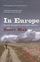 In Europe: Travels Through the Twentieth Century by Geert Mak(2008-03-01)