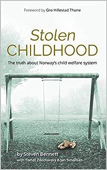 Stolen Childhood: The truth about Norway's child welfare system (English Edition) por [Steven Bennett, Jan Simonsen, Joy Tibbs, Gro Hillestad Thune, Tomáš Zdechovský]