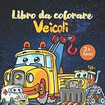 Libro da colorare Veicoli: libro da colorare per bambini dai 2 anni (Italian Edition)