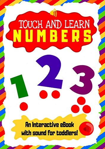 Touch and Learn Numbers – Teach toddlers 1 to 10 with this interactive sound enabled eBook for early learning education: An educative sound book on learning ... to count for toddlers in early preschool an