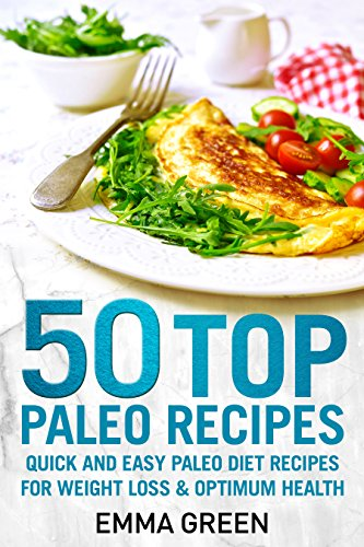 50 Top Paleo Recipes: Quick and Easy Paleo Diet Recipes for Weight Loss and Optimum Health (Emma Greens weight loss books Book 4) by [Emma Green]