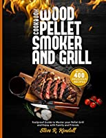 Wood Pellet Smoker and Grill Cookbook: Foolproof Guide with 400 Delicious Recipes to Master your Pellet Grill and Enjoy with Family and Friends