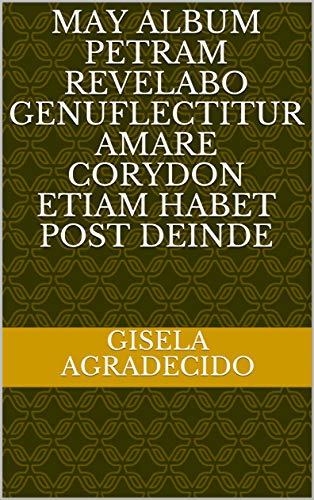 May album petram revelabo genuflectitur Amare Corydon etiam habet post deinde (Italian Edition)