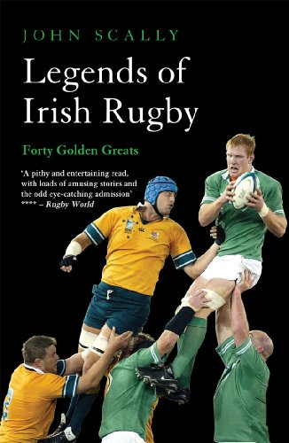 Legends of Irish Rugby: Forty Golden Greats (English Edition)