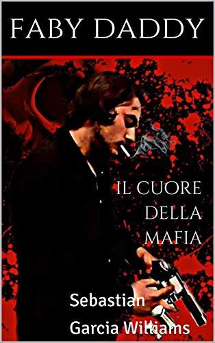 IL CUORE DELLA MAFIA: Sebastian Garcia Williams (Mafia Romance saga Vol. 6) (Italian Edition)