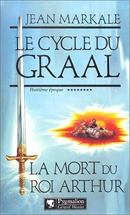 Le cycle du Graal Tome 8 : La mort du roi Arthur