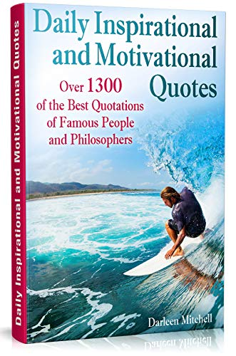 Daily Inspirational and Motivational Quotes: Over 1300 of the Best Quotations of Famous People and Philosophers (English Edition)