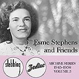 Esme Stephens and Friends - The Stebbing/Zodiac Archive Series, Vol. 5
