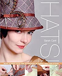 Image: Hats!: Make Classic Hats and Headpieces in Fabric, Felt, and Straw | Paperback: 128 pages | by Sarah Cant (Author). Publisher: St. Martin's Griffin; Original edition (January 18, 2011)