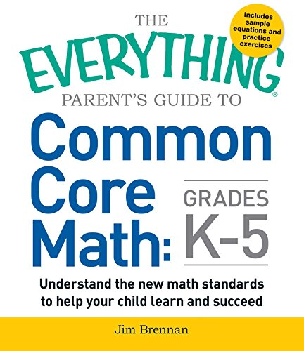 Compare Textbook Prices for The Everything Parent's Guide to Common Core Math Grades K-5 Illustrated Edition ISBN 9781440586804 by Brennan, Jim