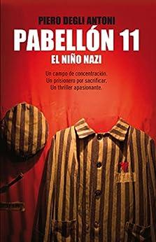 Pabellón 11: Un campo de concentración. Un prisionero por sacrificar. Un thriller apasionante de [Piero Degli Antoni, Patricia Orts Garcia]