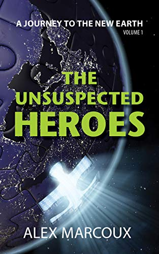 The Unsuspected Heroes: A Visionary Fiction Novel (A Journey to the New Earth Book 1) (English Edition)
