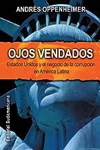 Ojos Vendados: Estados Unidos Y El Negocio De La Corrupcion En America Latina (Spanish Edition)